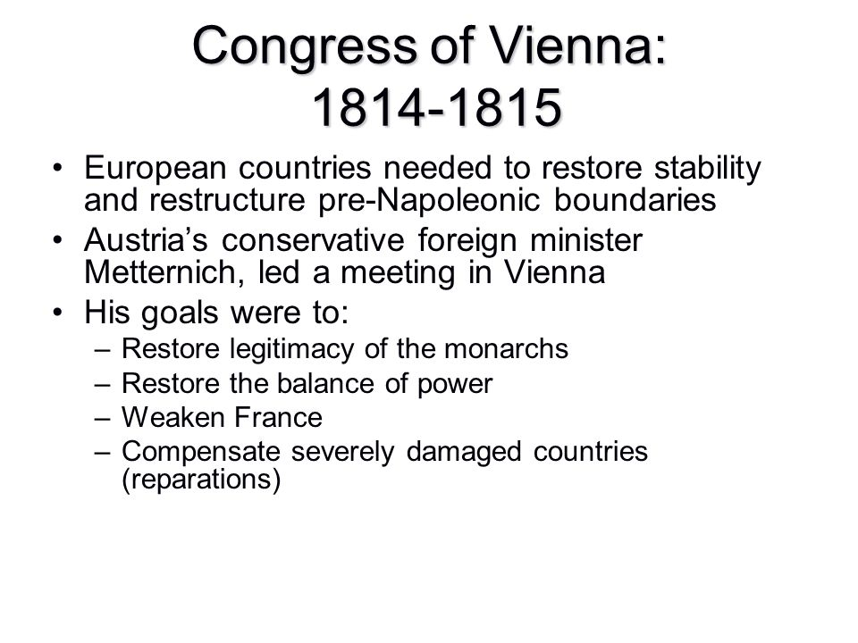 Congress of Vienna: 1814-1815 European countries needed to restore stability and restructure pre-Napoleonic boundaries.