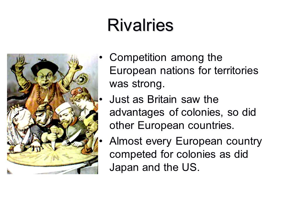 Rivalries Competition among the European nations for territories was strong.