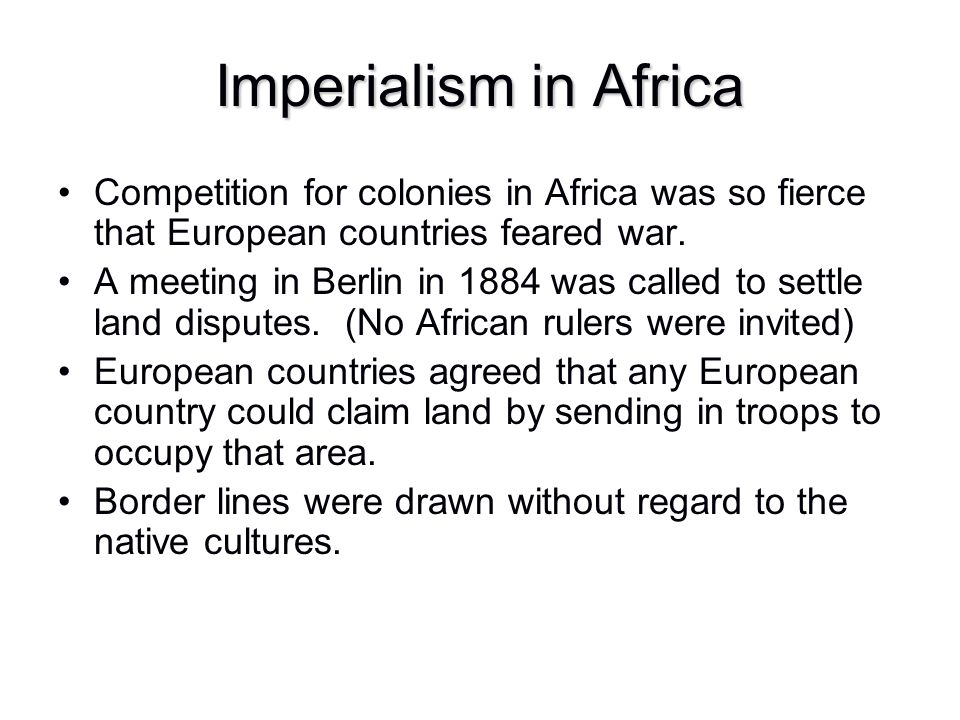 Imperialism in Africa Competition for colonies in Africa was so fierce that European countries feared war.