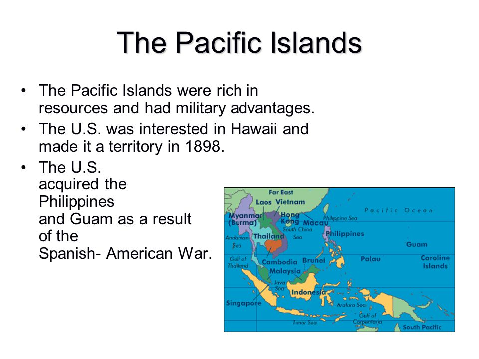 The Pacific Islands The Pacific Islands were rich in resources and had military advantages.