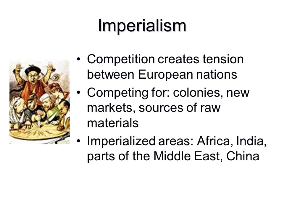 Imperialism Competition creates tension between European nations