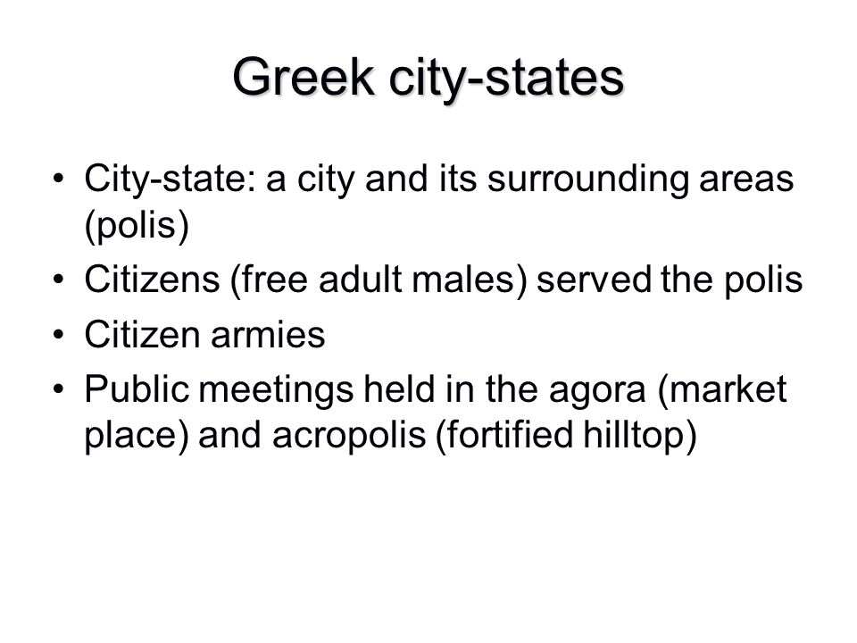 Greek city-states City-state: a city and its surrounding areas (polis)