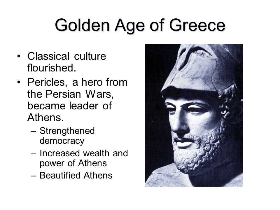 Golden Age of Greece Classical culture flourished.