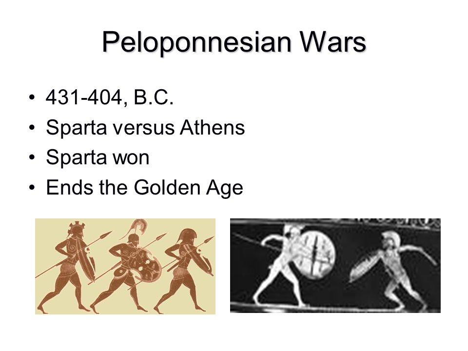 Peloponnesian Wars 431-404, B.C. Sparta versus Athens Sparta won