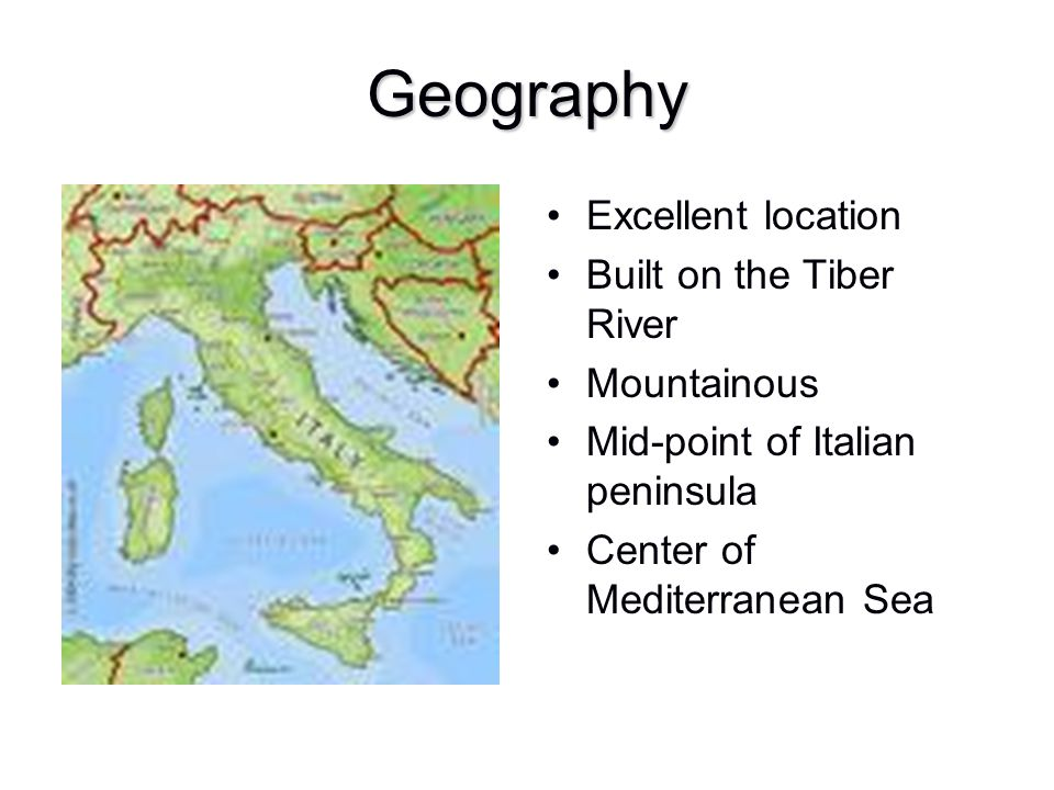 Geography Excellent location Built on the Tiber River Mountainous
