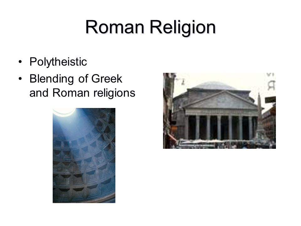 Roman Religion Polytheistic Blending of Greek and Roman religions