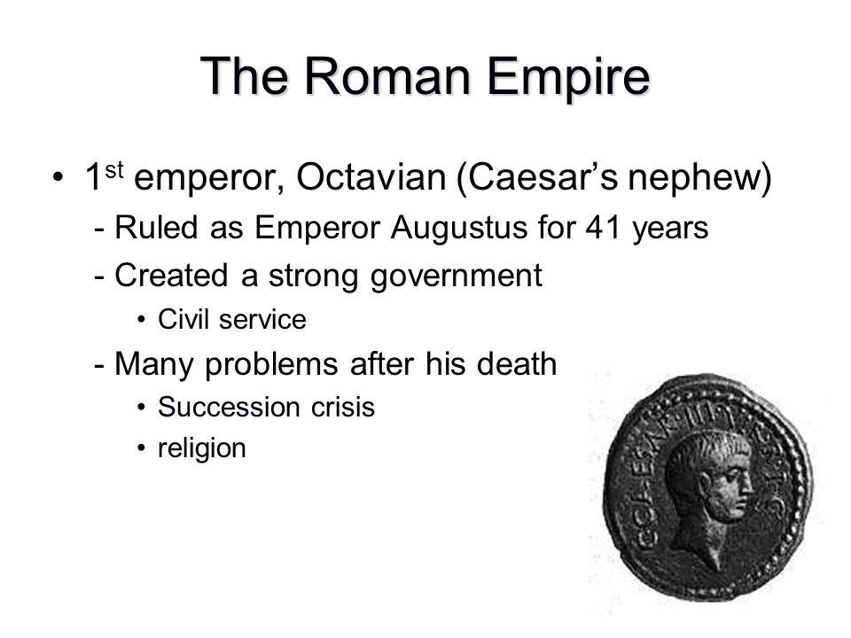 The Roman Empire 1st emperor, Octavian (Caesar's nephew)
