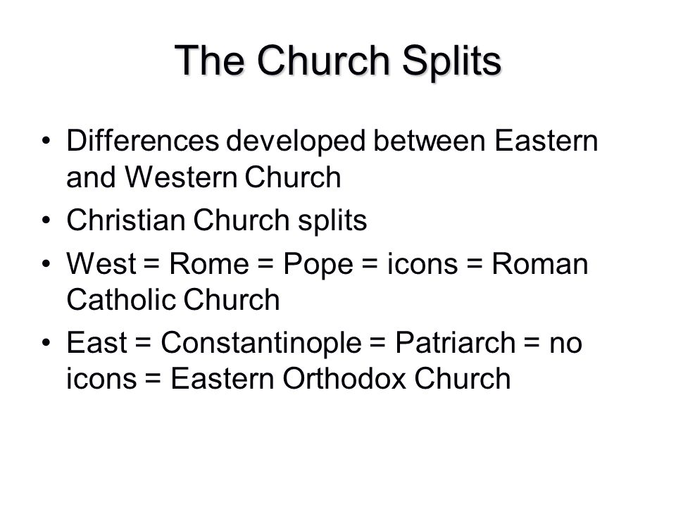 The Church Splits Differences developed between Eastern and Western Church. Christian Church splits.