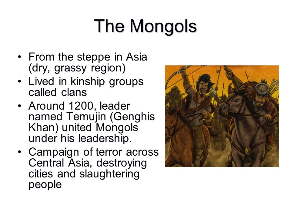 The Mongols From the steppe in Asia (dry, grassy region)