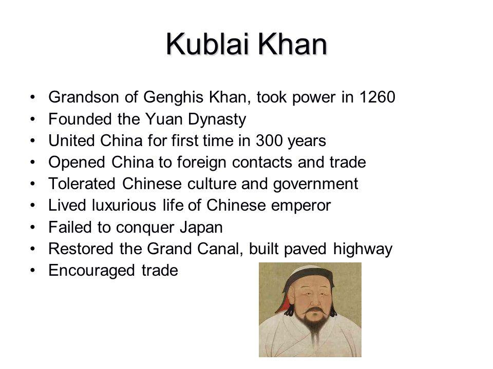 Kublai Khan Grandson of Genghis Khan, took power in 1260