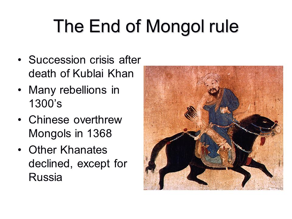 The End of Mongol rule Succession crisis after death of Kublai Khan