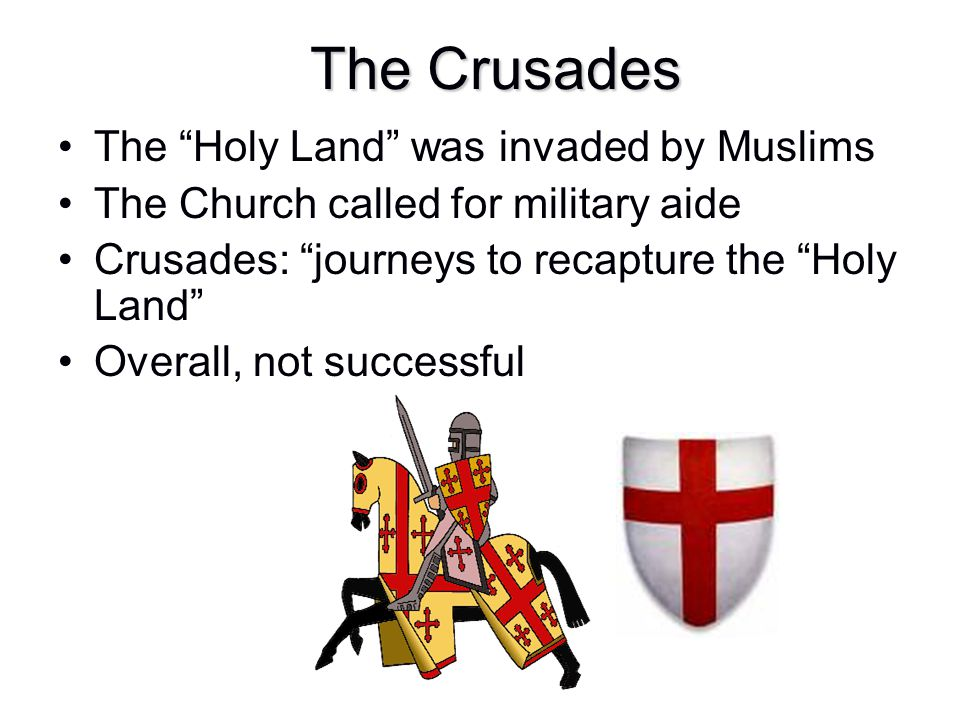 The Crusades The Holy Land was invaded by Muslims