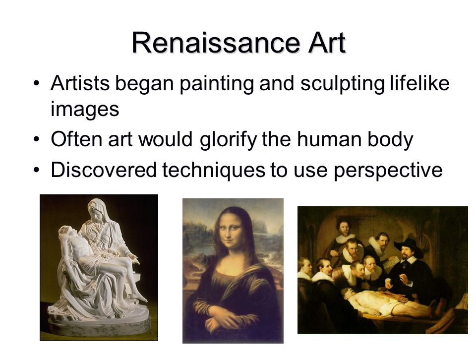 Renaissance Art Artists began painting and sculpting lifelike images
