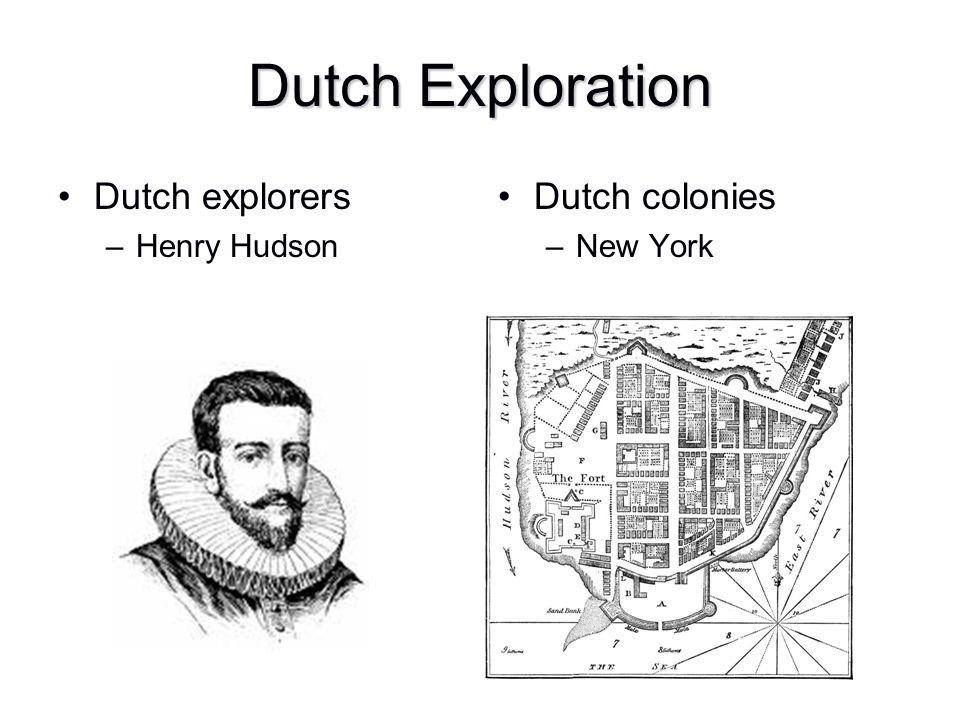 Dutch Exploration Dutch explorers Henry Hudson Dutch colonies New York
