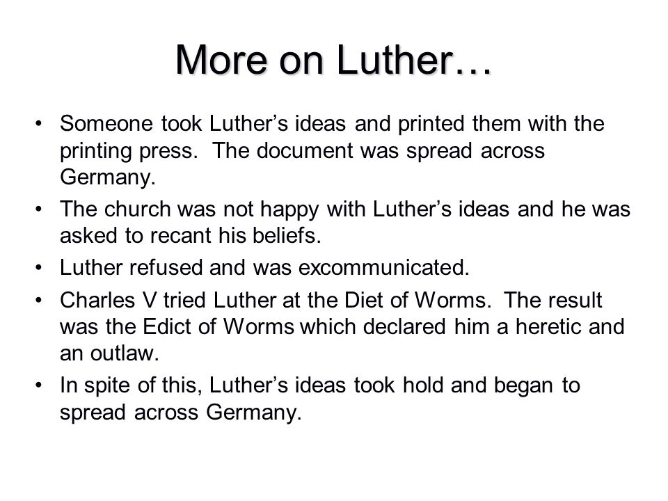 More on Luther… Someone took Luther's ideas and printed them with the printing press. The document was spread across Germany.
