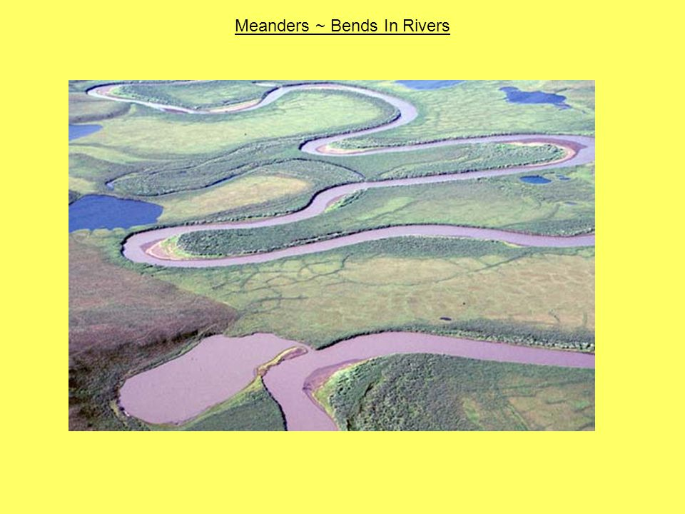 Meanders ~ Bends In Rivers