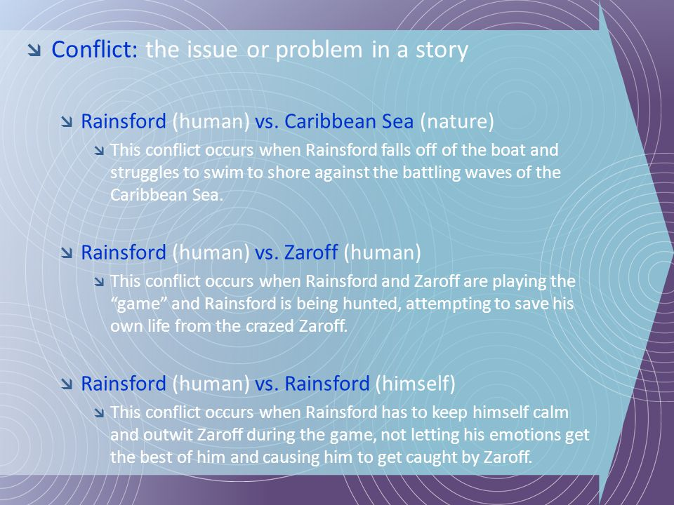 Conflict: the issue or problem in a story