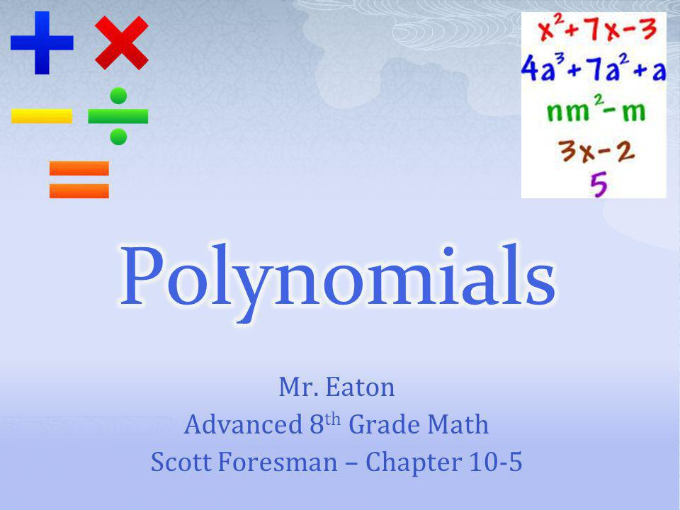 Mr. Eaton Advanced 8th Grade Math Scott Foresman – Chapter 10-5
