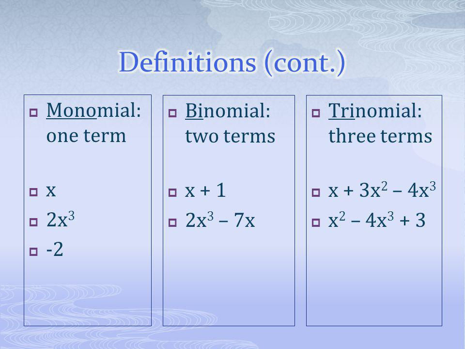 Definitions (cont.) Monomial: one term x 2x3 -2 Binomial: two terms