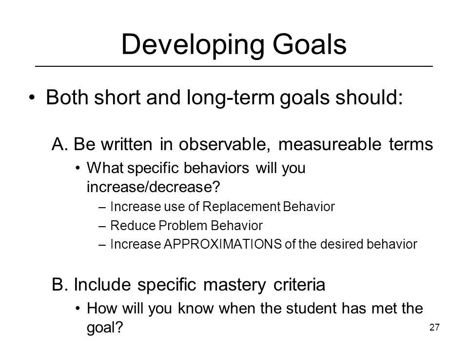 Developing Goals Both short and long-term goals should: