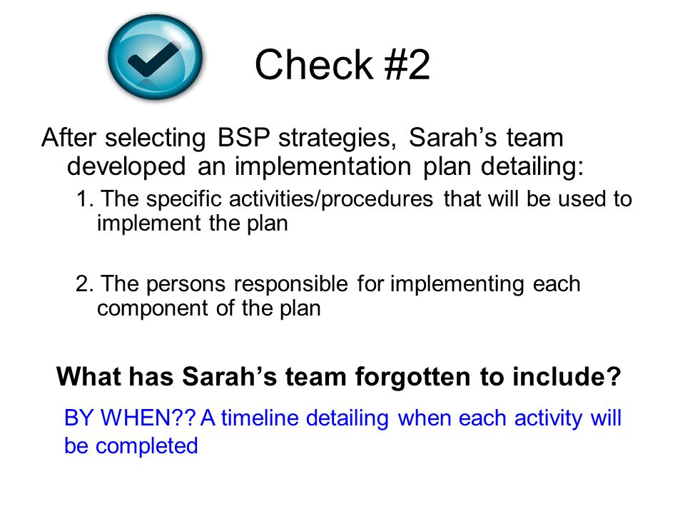 Check #2 After selecting BSP strategies, Sarah's team developed an implementation plan detailing: