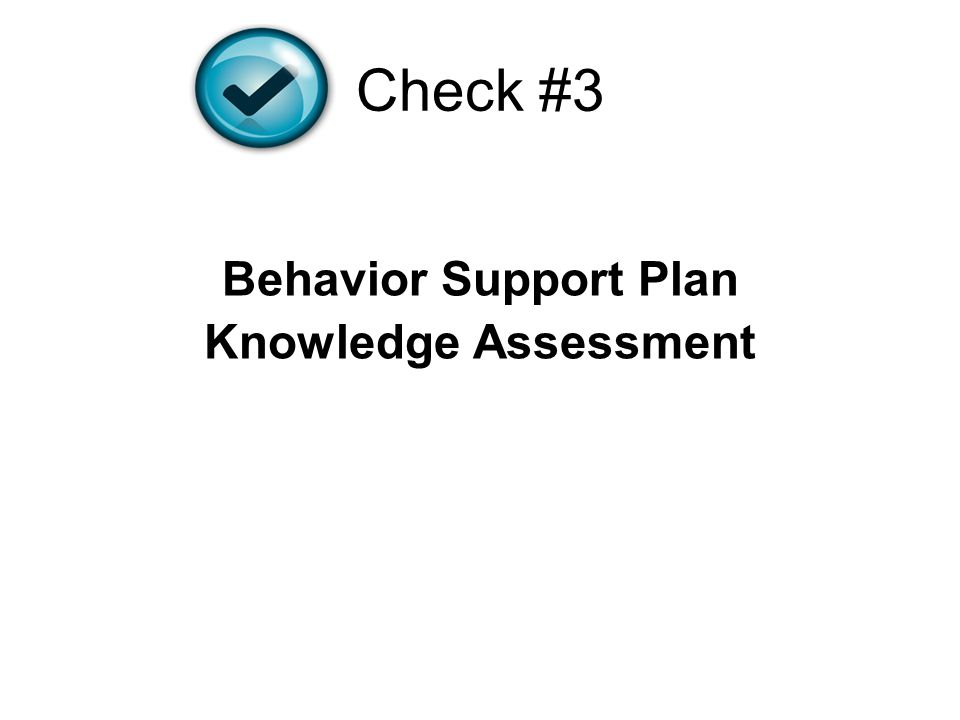 Check #3 Behavior Support Plan Knowledge Assessment