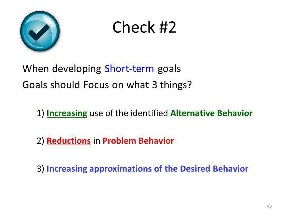 Check #2 When developing Short-term goals