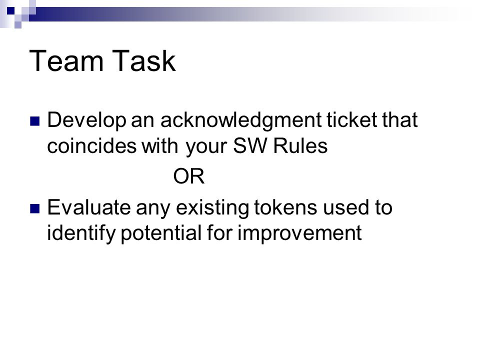 Team Task Develop an acknowledgment ticket that coincides with your SW Rules. OR.