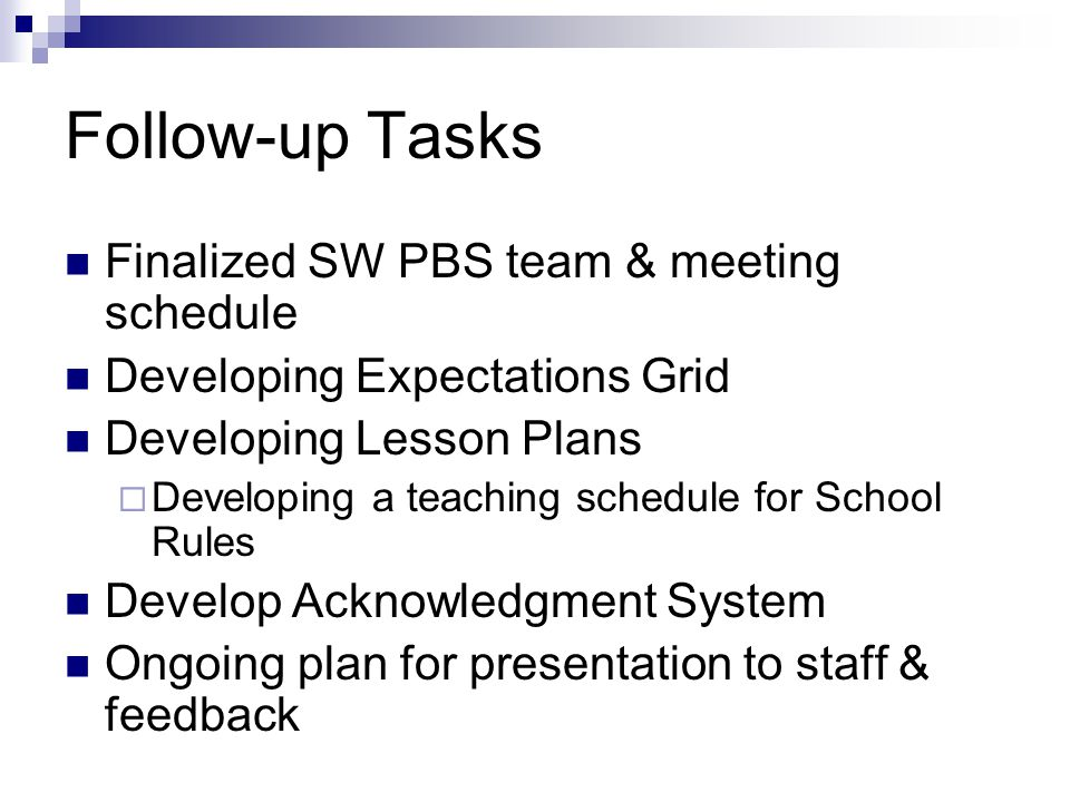 Follow-up Tasks Finalized SW PBS team & meeting schedule