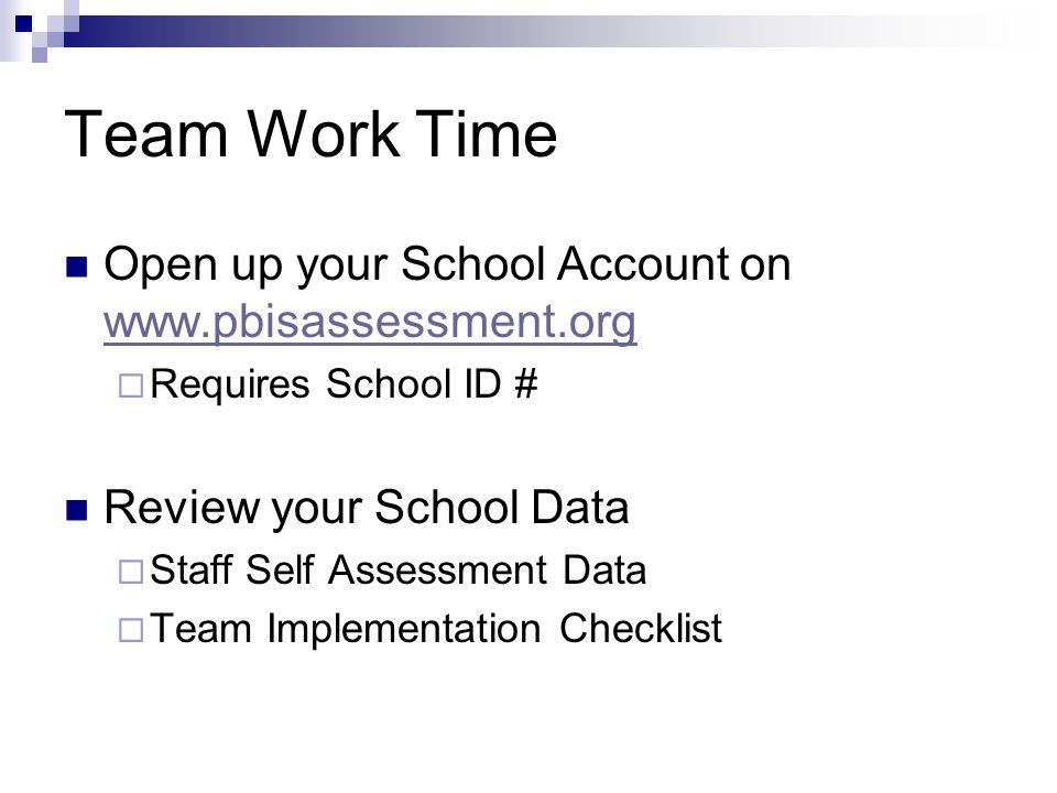 Team Work Time Open up your School Account on www.pbisassessment.org