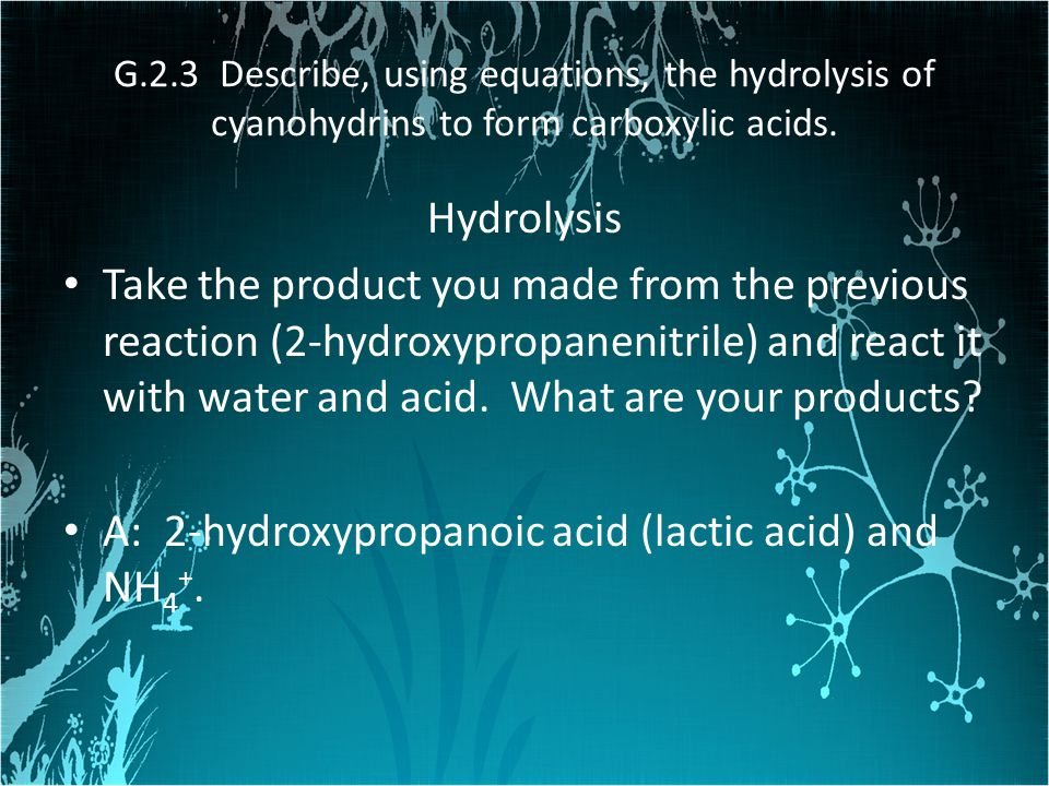 A: 2-hydroxypropanoic acid (lactic acid) and NH4+.