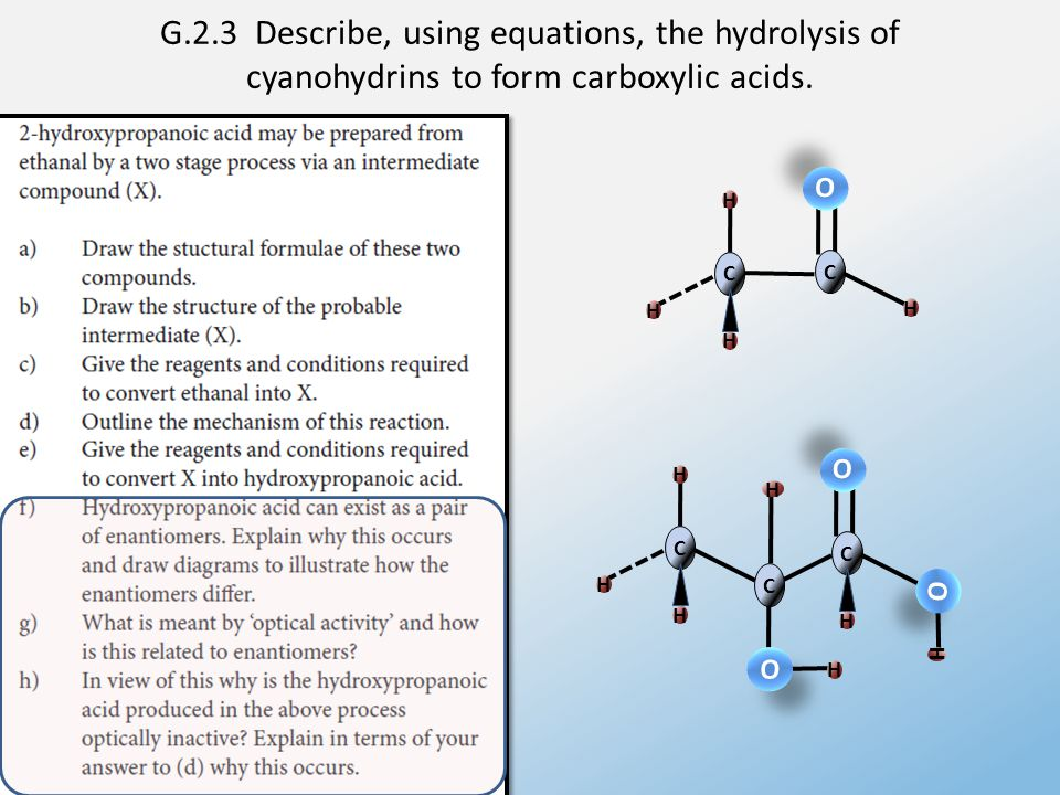 G.2.3 Describe, using equations, the hydrolysis of cyanohydrins to form carboxylic acids.