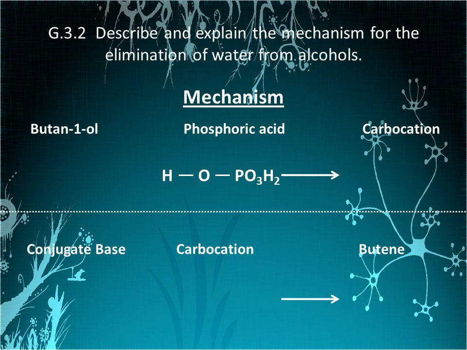 G.3.2 Describe and explain the mechanism for the elimination of water from alcohols.