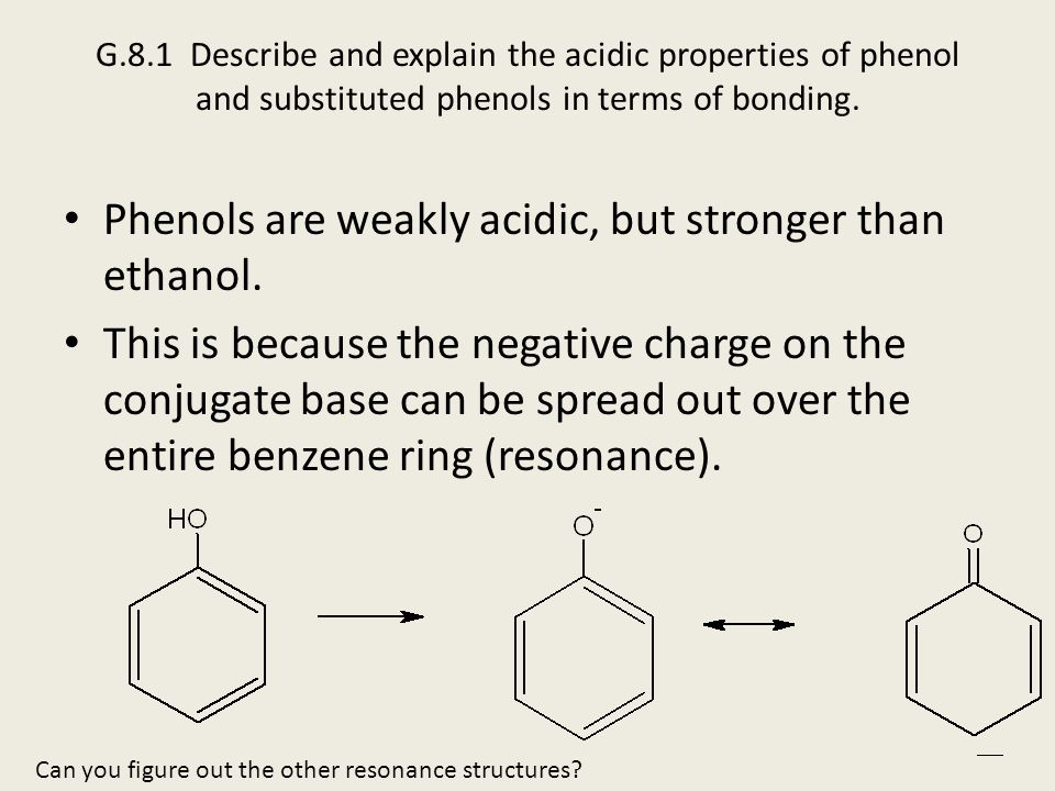 Phenols are weakly acidic, but stronger than ethanol.