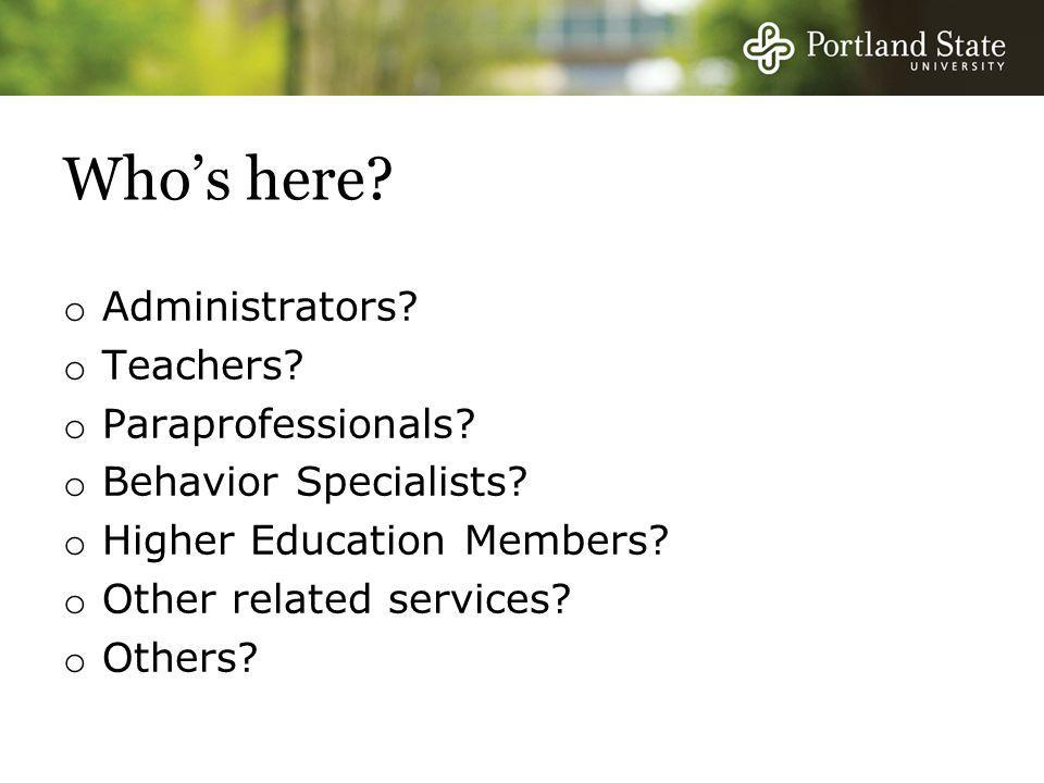 Who's here Administrators Teachers Paraprofessionals