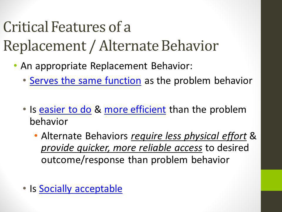 Critical Features of a Replacement / Alternate Behavior