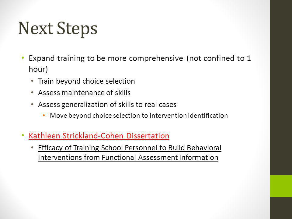 Next Steps Expand training to be more comprehensive (not confined to 1 hour) Train beyond choice selection.