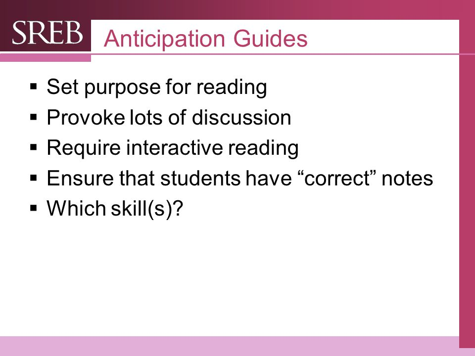 Anticipation Guides Set purpose for reading Provoke lots of discussion