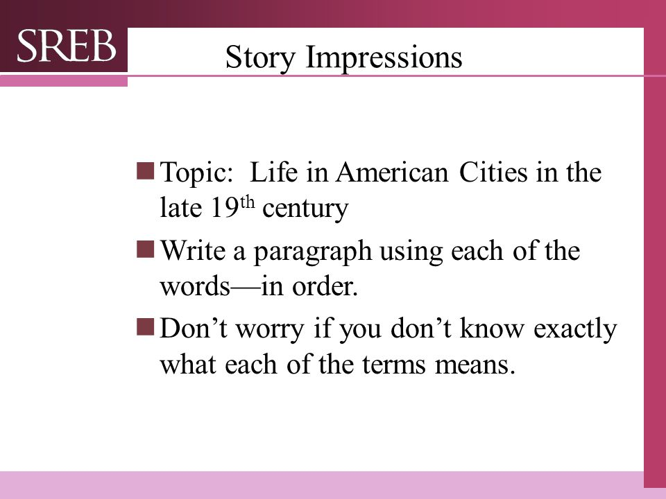 Story Impressions Topic: Life in American Cities in the late 19th century. Write a paragraph using each of the words—in order.