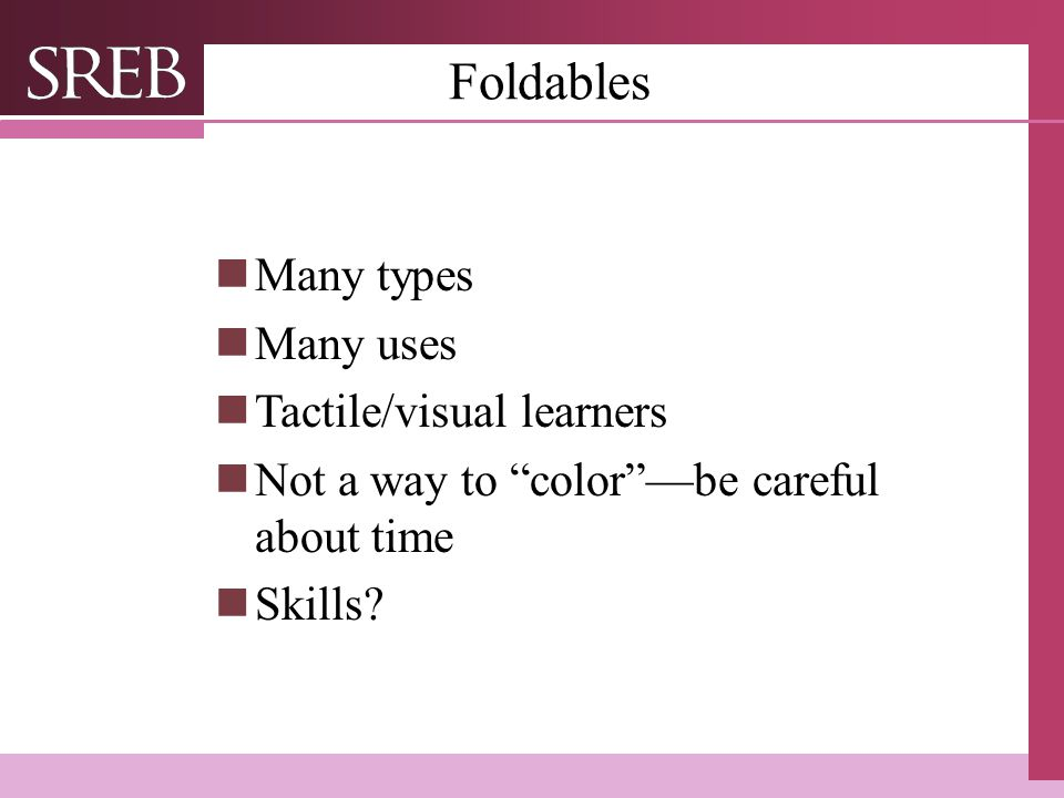 Foldables Many types Many uses Tactile/visual learners