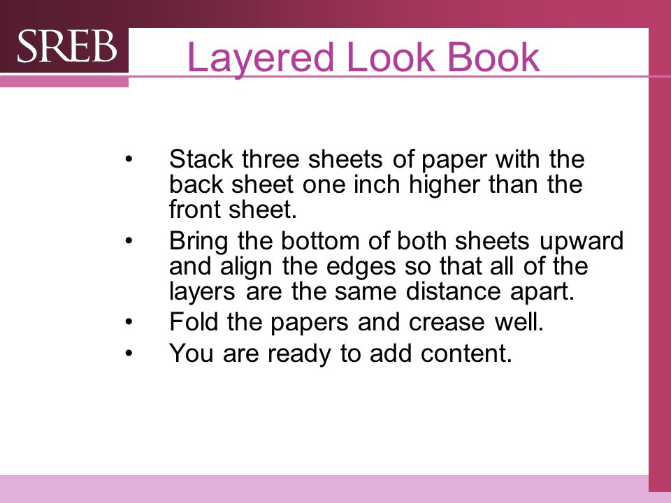 Layered Look Book Stack three sheets of paper with the back sheet one inch higher than the front sheet.