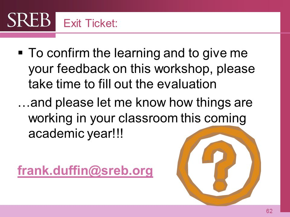 Exit Ticket: To confirm the learning and to give me your feedback on this workshop, please take time to fill out the evaluation.