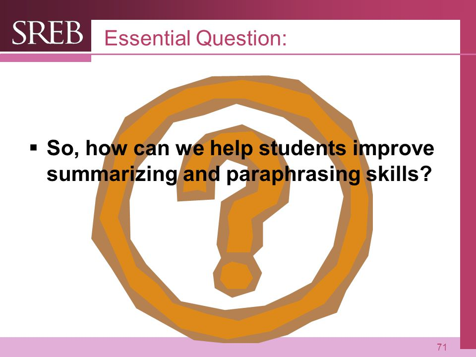 Essential Question: So, how can we help students improve summarizing and paraphrasing skills