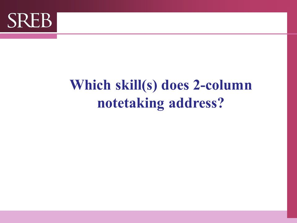 Which skill(s) does 2-column notetaking address