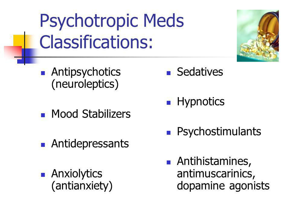 Psychotropic Meds Classifications: