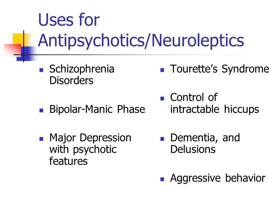 Uses for Antipsychotics/Neuroleptics