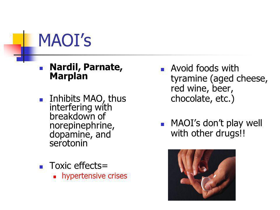 MAOI's Nardil, Parnate, Marplan