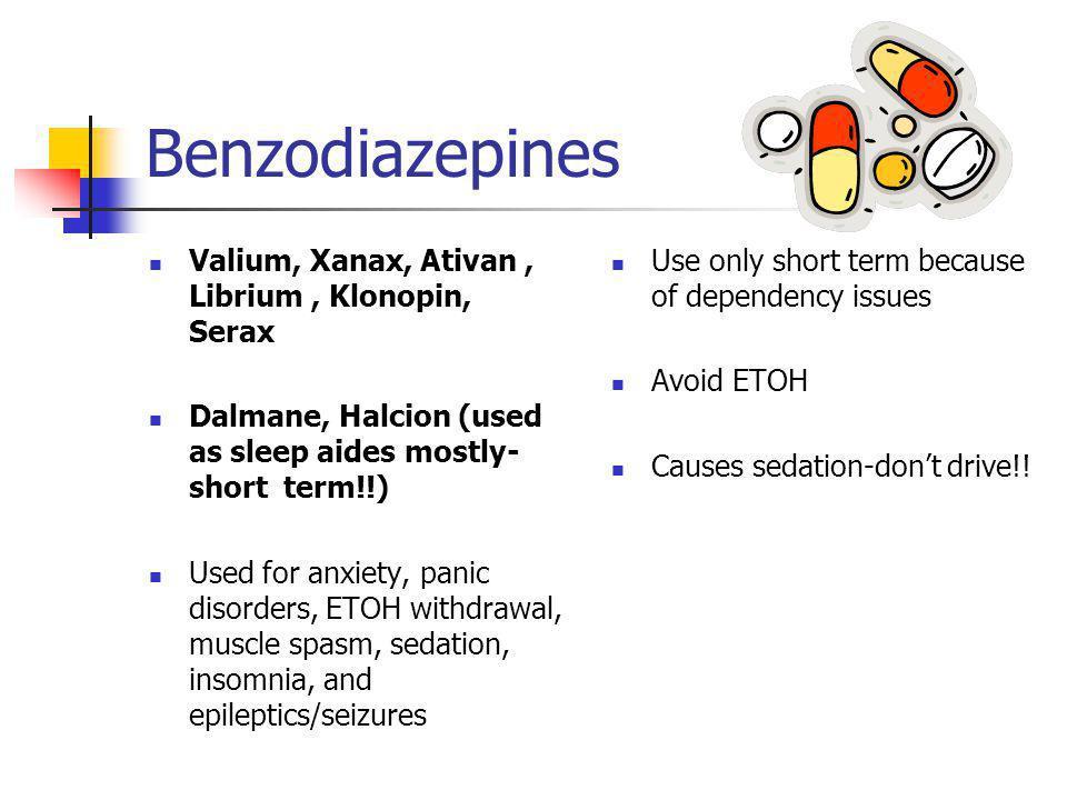 Benzodiazepines Valium, Xanax, Ativan , Librium , Klonopin, Serax
