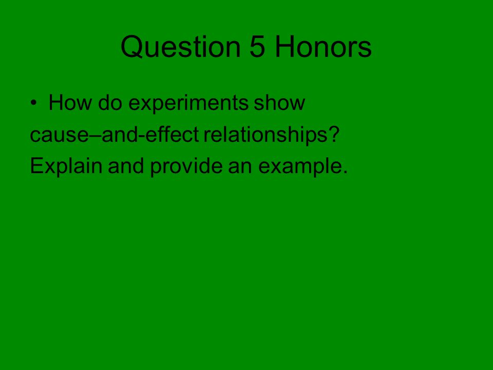 Question 5 Honors How do experiments show