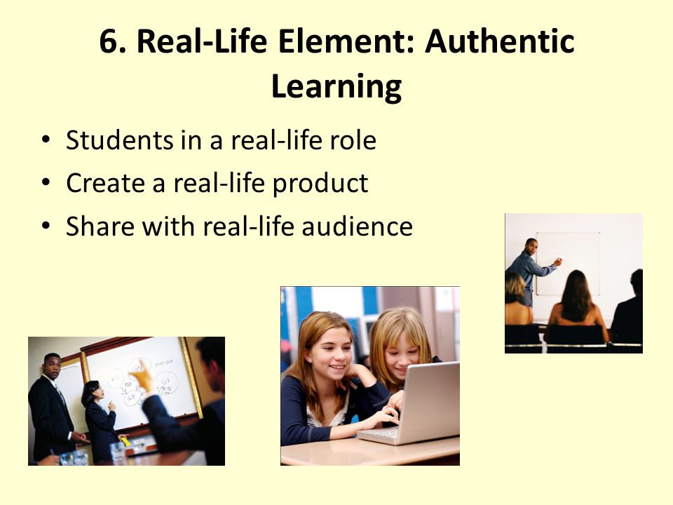 6. Real-Life Element: Authentic Learning